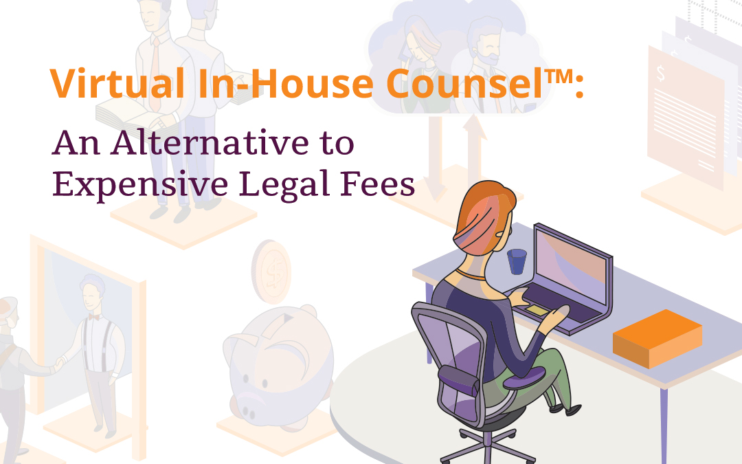 Virtual In-House Counsel™: An Alternative to Expensive Legal Fees