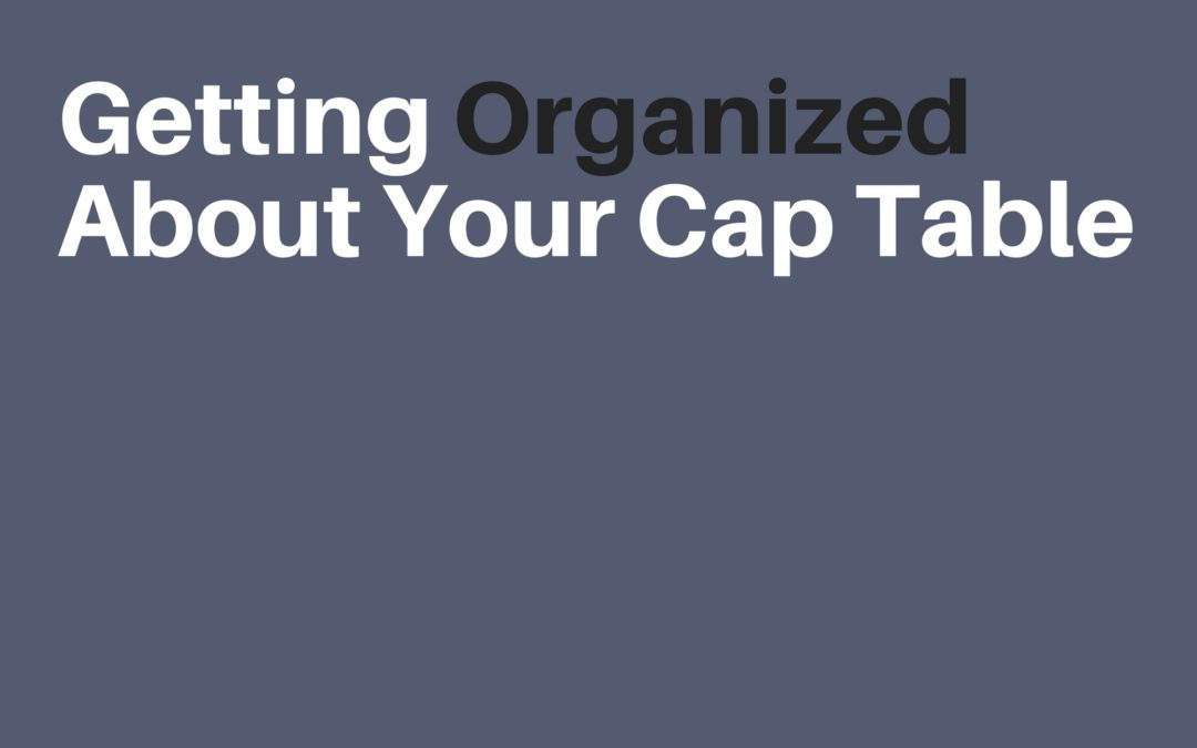 Getting Organized About Your Cap Table