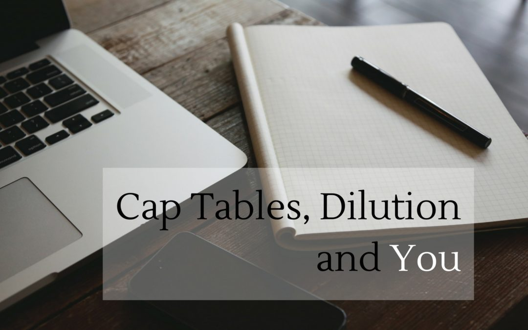 Cap Tables, Dilution and You
